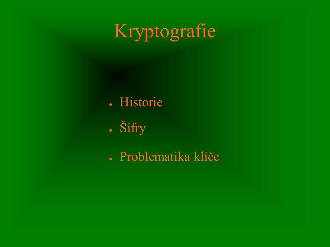 Kryptografie ● Historie ● Šifry ● Problematika klíče