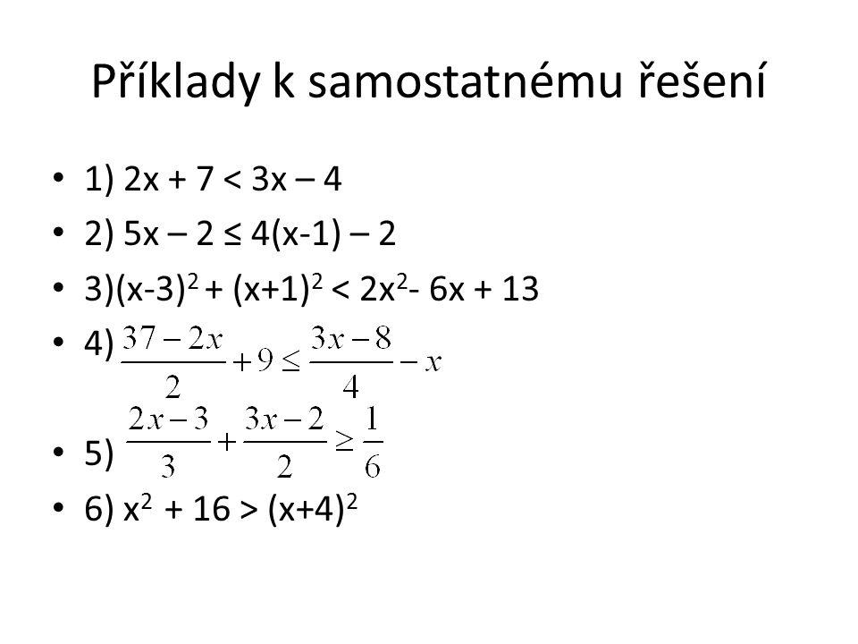 Příklady k samostatnému řešení 1) 2x + 7 < 3x – 4 2) 5x – 2 ≤ 4(x-1) – 2 3)(x-3) 2 + (x+1) 2 < 2x 2 - 6x + 13 4) 5) 6) x 2 + 16 > (x+4) 2