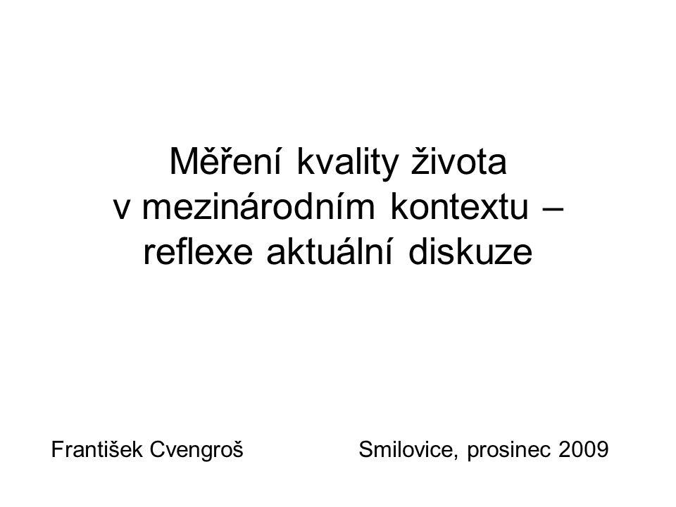Měření kvality života v mezinárodním kontextu – reflexe aktuální diskuze František Cvengroš Smilovice, prosinec 2009