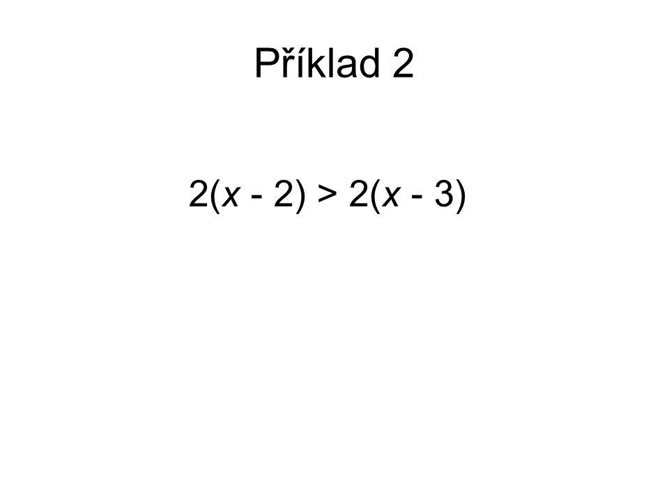 Příklad 2 2(x - 2) > 2(x - 3)