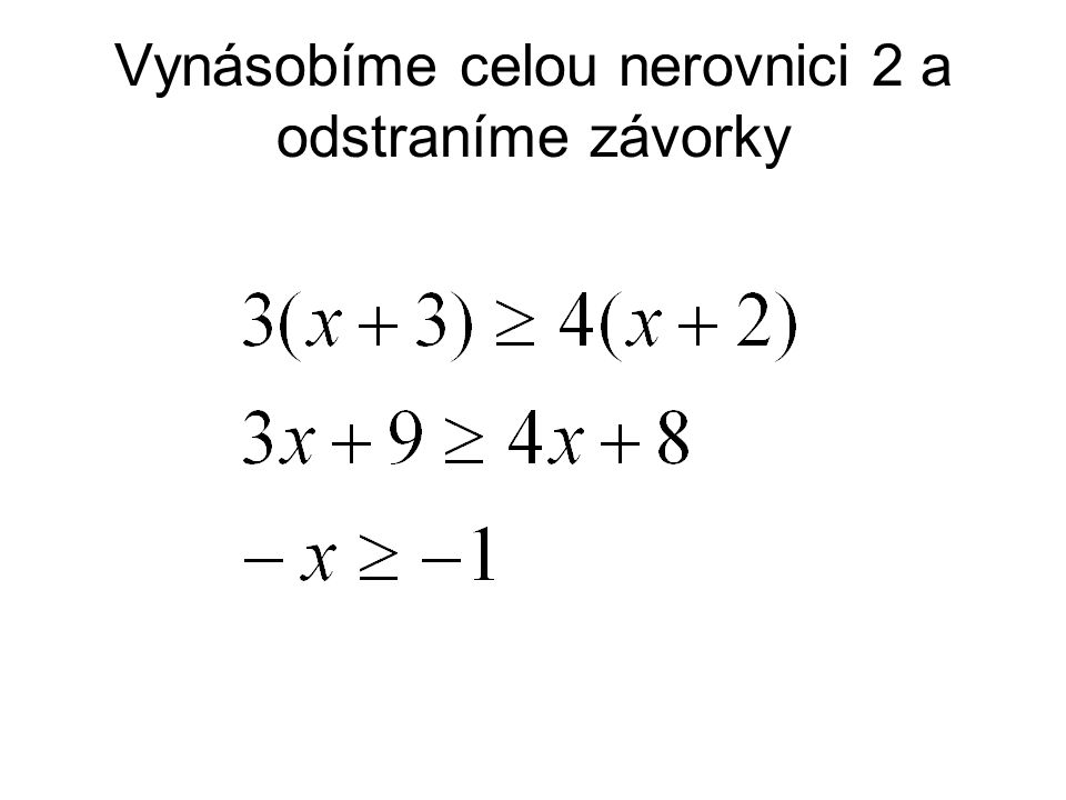 Vynásobíme celou nerovnici 2 a odstraníme závorky
