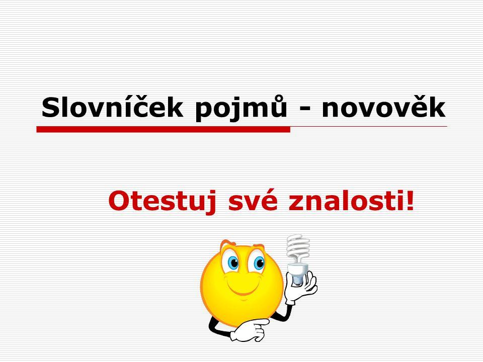 Slovníček pojmů - novověk Otestuj své znalosti!
