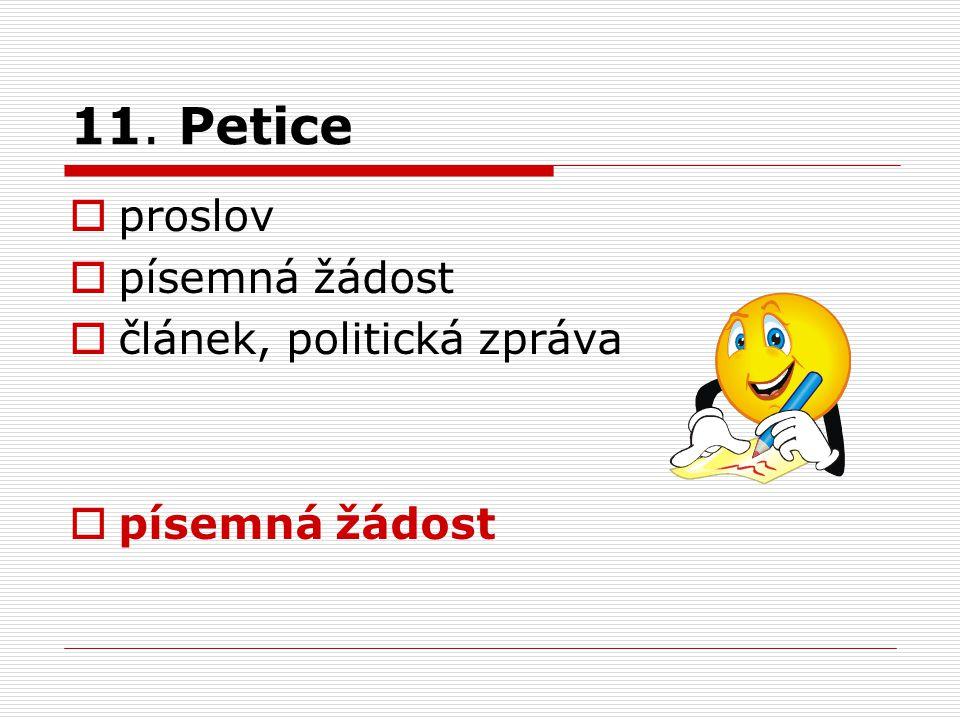 11. Petice  proslov  písemná žádost  článek, politická zpráva  písemná žádost