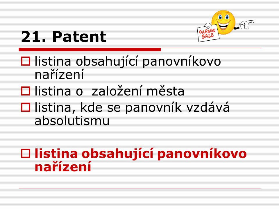 21. Patent  listina obsahující panovníkovo nařízení  listina o založení města  listina, kde se panovník vzdává absolutismu  listina obsahující pan