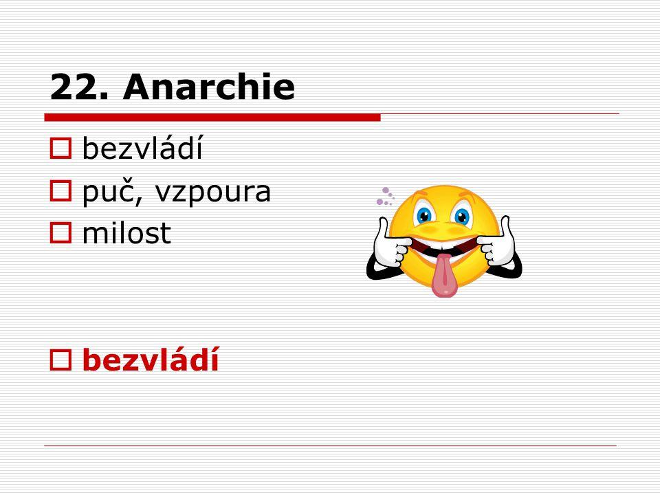 22. Anarchie  bezvládí  puč, vzpoura  milost  bezvládí