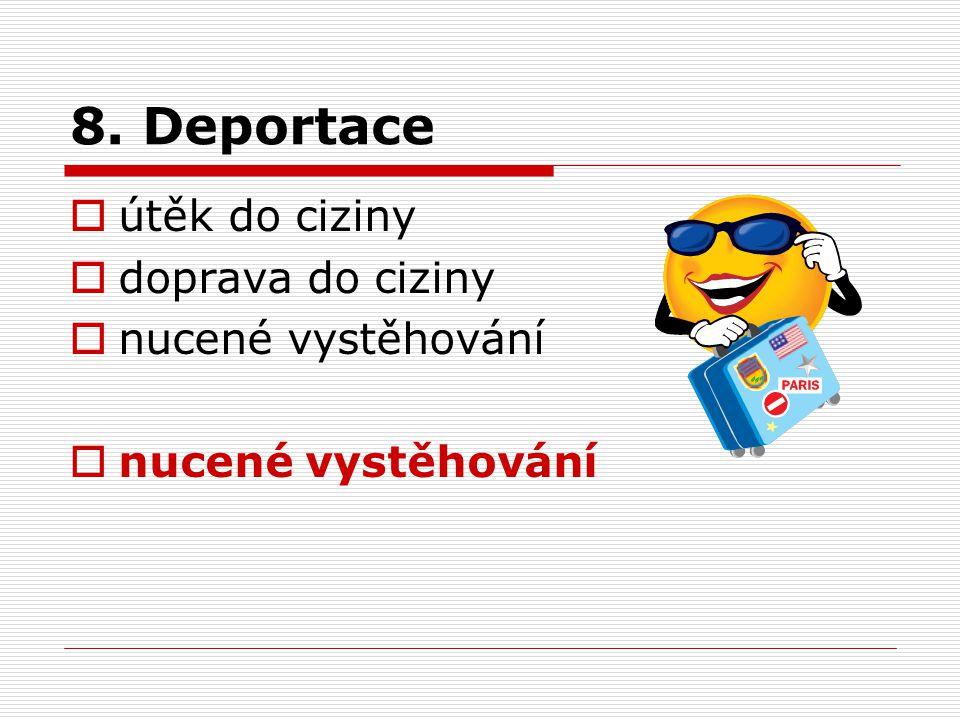 8. Deportace  útěk do ciziny  doprava do ciziny  nucené vystěhování