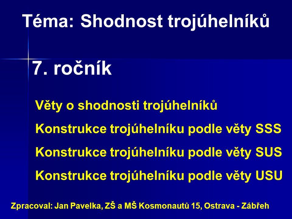 Téma:Shodnost trojúhelníků Zpracoval: Jan Pavelka, ZŠ a MŠ Kosmonautů 15, Ostrava - Zábřeh 7.