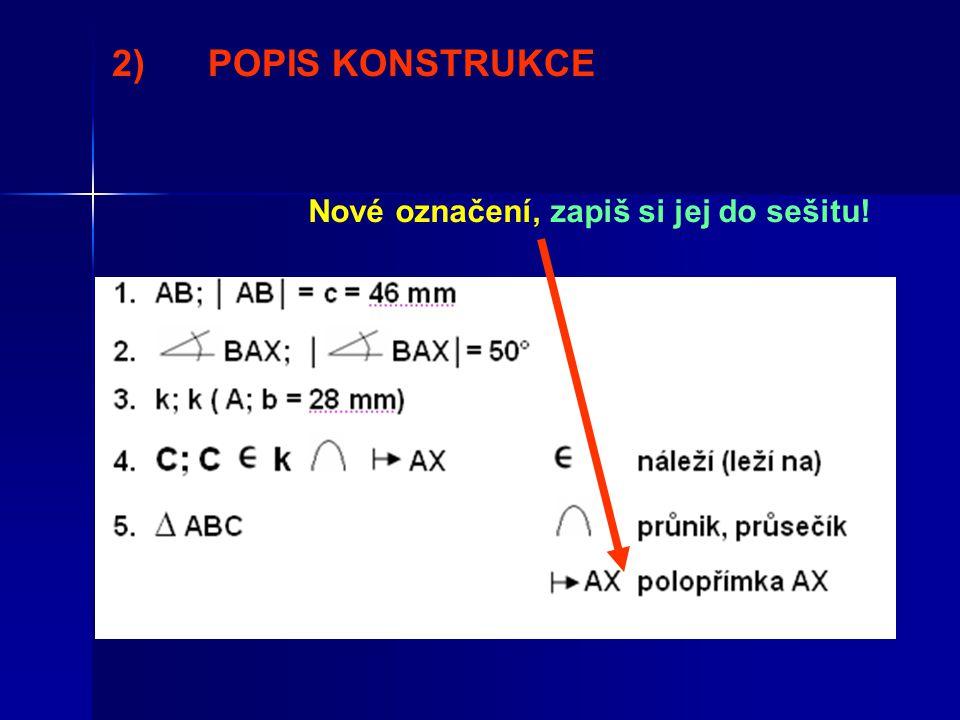 2)POPIS KONSTRUKCE Nové označení, zapiš si jej do sešitu!