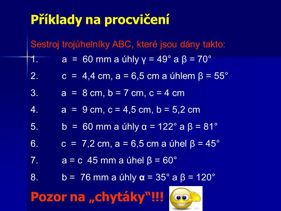 Příklady na procvičení Sestroj trojúhelníky ABC, které jsou dány takto: 1.
