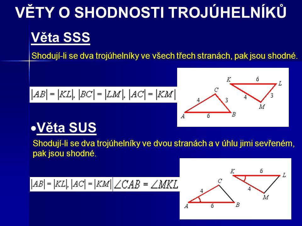 VĚTY O SHODNOSTI TROJÚHELNÍKŮ Věta SSS Shodují-li se dva trojúhelníky ve všech třech stranách, pak jsou shodné.
