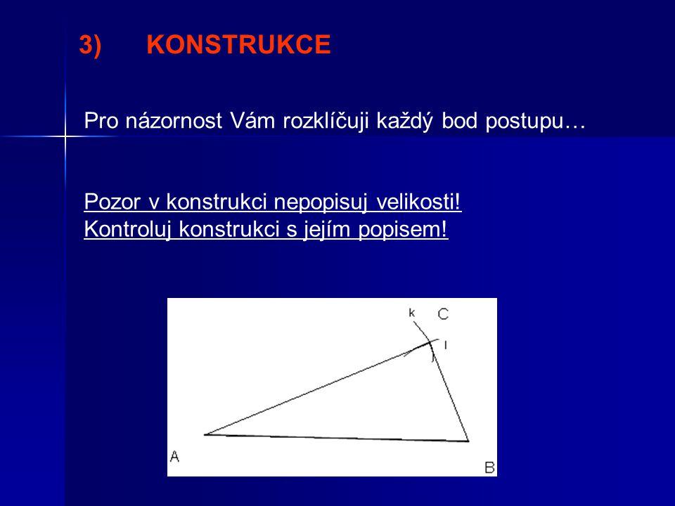 Pro názornost Vám rozklíčuji každý bod postupu… 3)KONSTRUKCE Pozor v konstrukci nepopisuj velikosti.