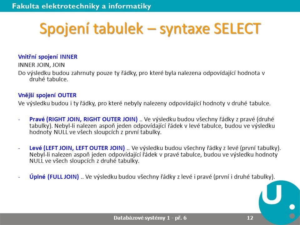 Spojení tabulek – syntaxe SELECT Vnitřní spojení INNER INNER JOIN, JOIN Do výsledku budou zahrnuty pouze ty řádky, pro které byla nalezena odpovídající hodnota v druhé tabulce.
