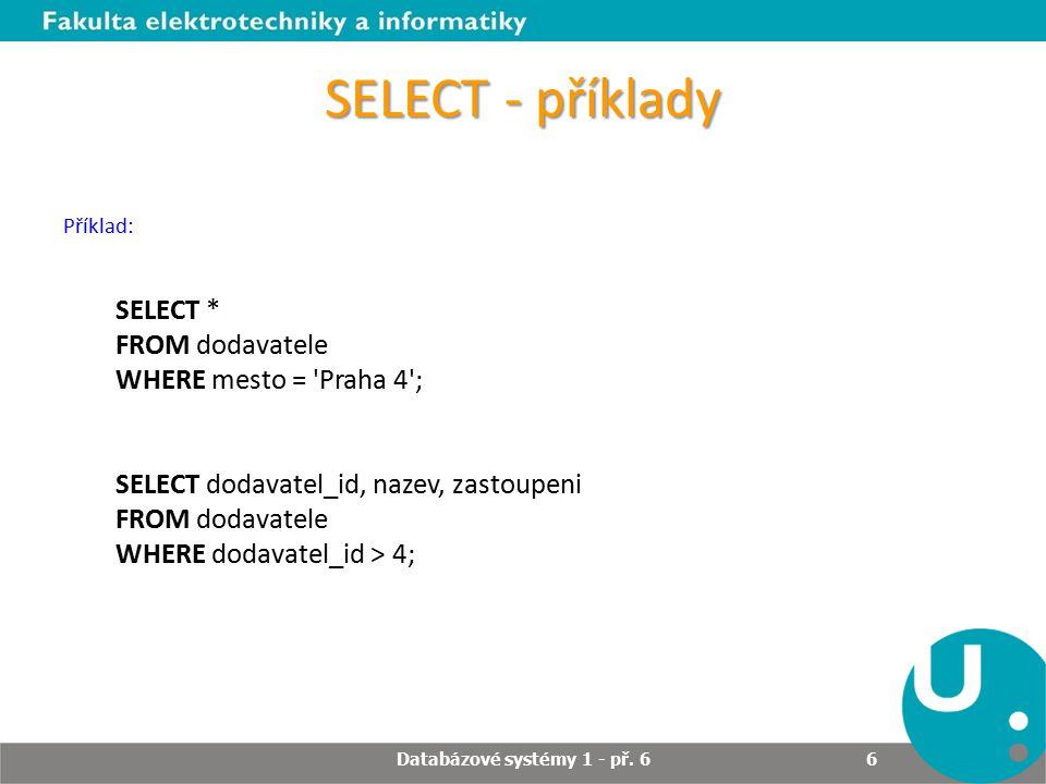 SELECT - příklady Příklad: SELECT * FROM dodavatele WHERE mesto = 'Praha 4'; SELECT dodavatel_id, nazev, zastoupeni FROM dodavatele WHERE dodavatel_id
