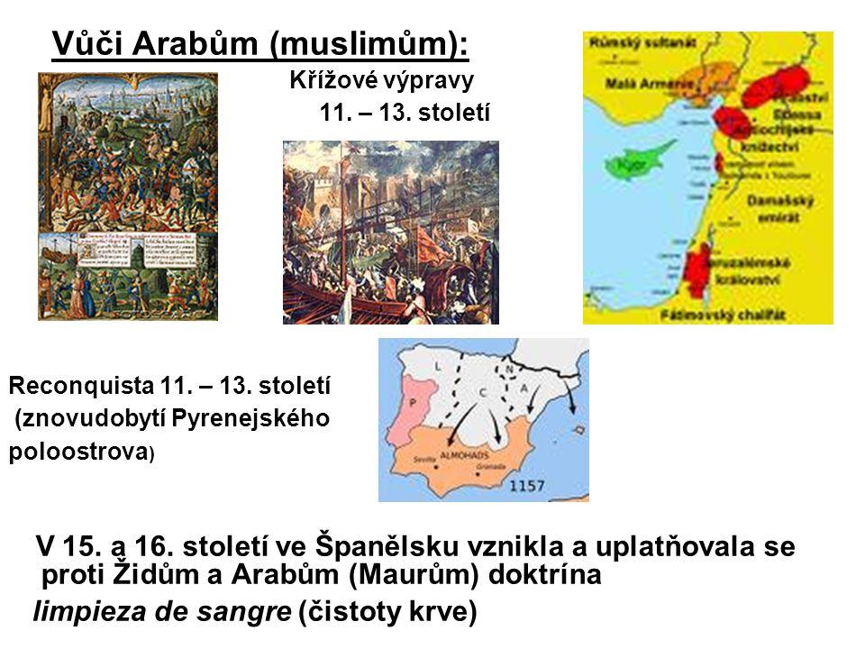 Vůči Arabům (muslimům): Křížové výpravy 11. – 13. století Reconquista 11. – 13. století (znovudobytí Pyrenejského poloostrova ) V 15. a 16. století ve