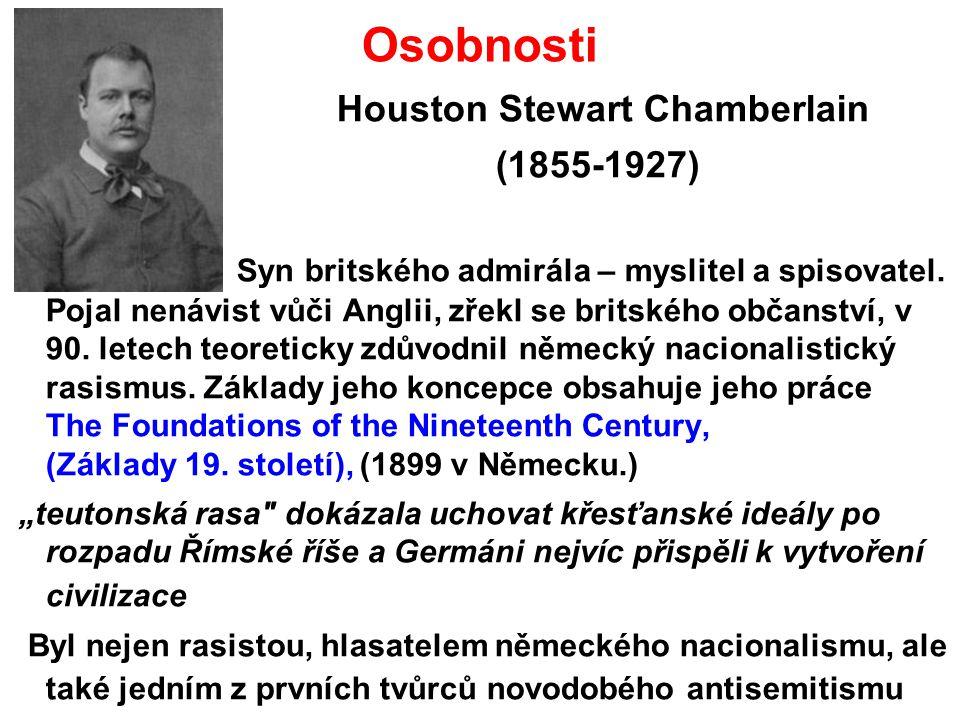 Osobnosti Houston Stewart Chamberlain (1855-1927) Syn britského admirála – myslitel a spisovatel. Pojal nenávist vůči Anglii, zřekl se britského občan