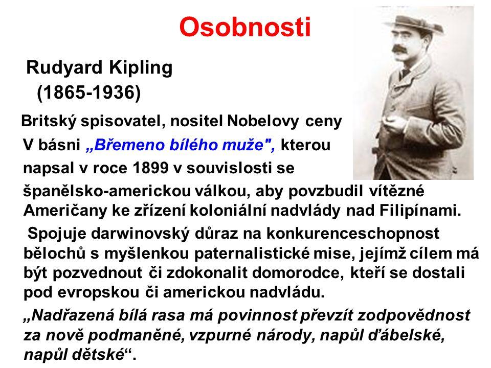 """Osobnosti Rudyard Kipling (1865-1936) Britský spisovatel, nositel Nobelovy ceny V básni """"Břemeno bílého muže"""