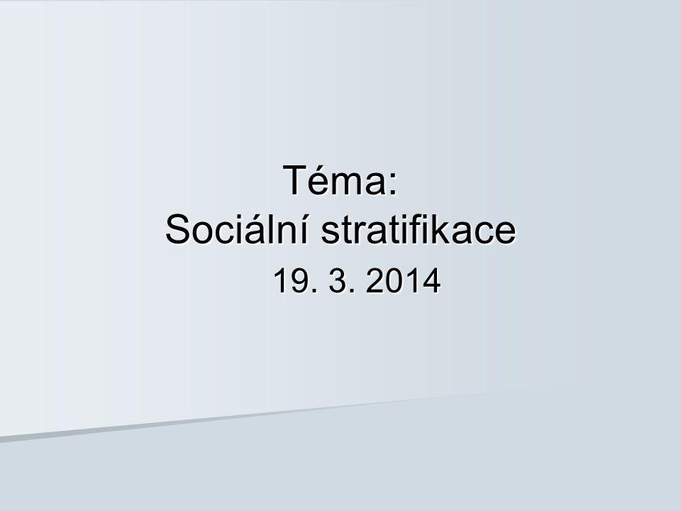 Téma: Sociální stratifikace 19. 3. 2014