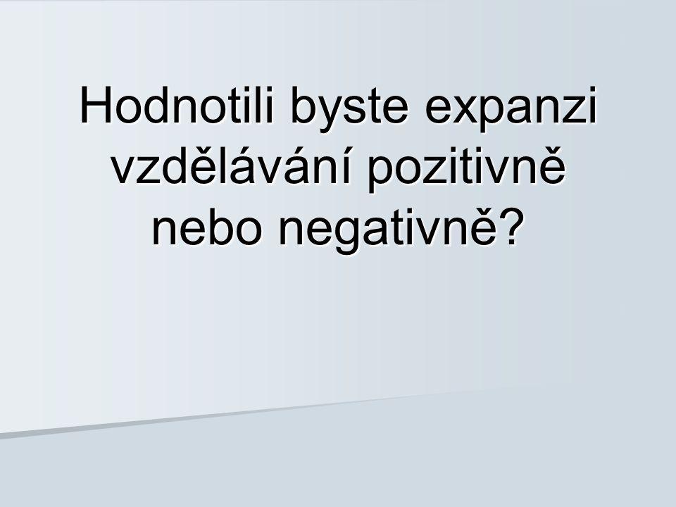 Hodnotili byste expanzi vzdělávání pozitivně nebo negativně?