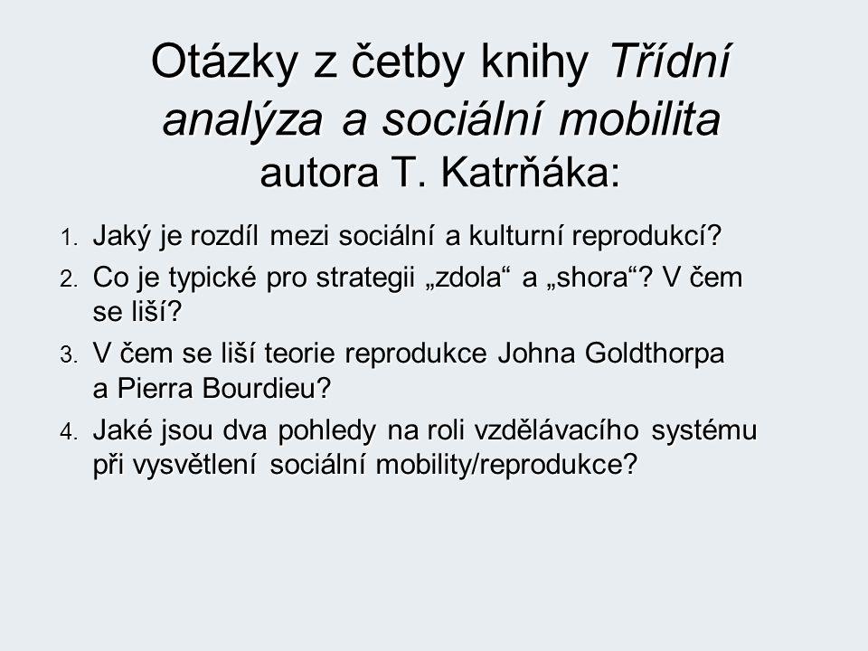 Otázky z četby knihy Třídní analýza a sociální mobilita autora T. Katrňáka: 1. Jaký je rozdíl mezi sociální a kulturní reprodukcí? 2. Co je typické pr