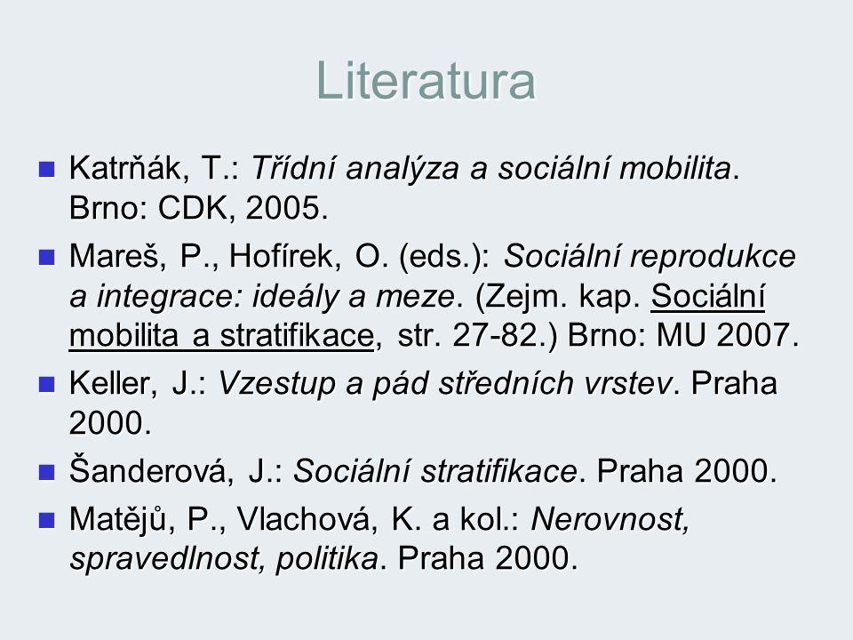 Literatura Katrňák, T.: Třídní analýza a sociální mobilita. Brno: CDK, 2005. Katrňák, T.: Třídní analýza a sociální mobilita. Brno: CDK, 2005. Mareš,