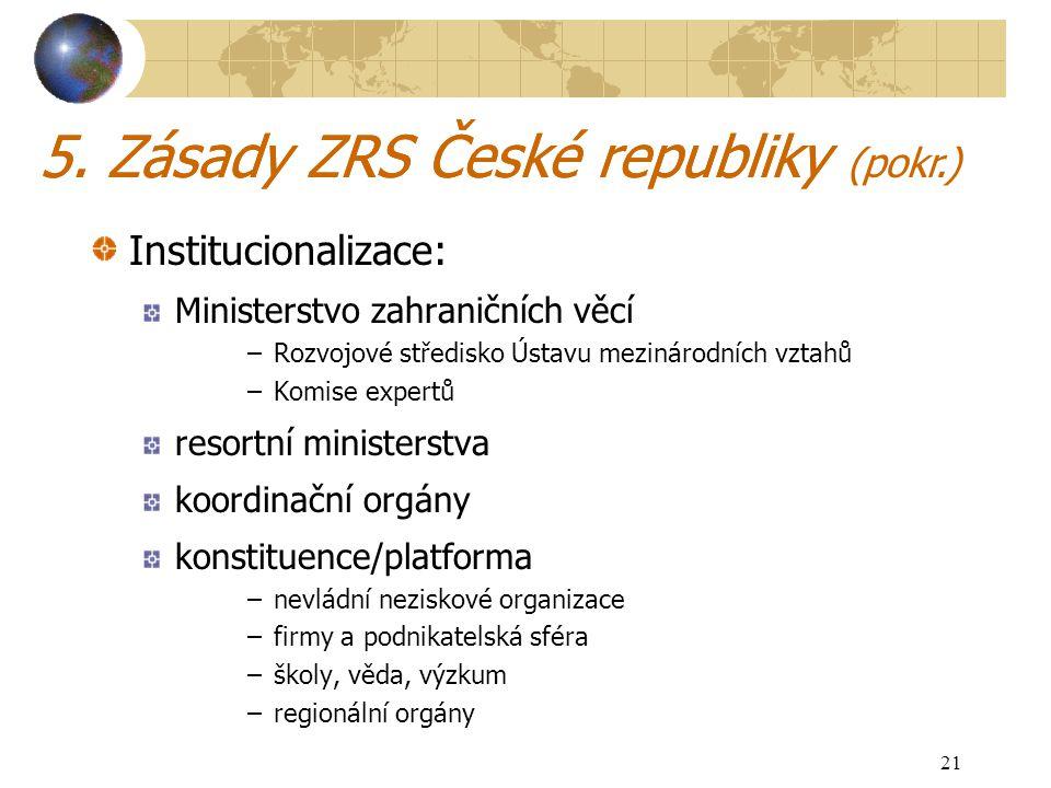 21 5. Zásady ZRS České republiky Institucionalizace: Ministerstvo zahraničních věcí –Rozvojové středisko Ústavu mezinárodních vztahů –Komise expertů r