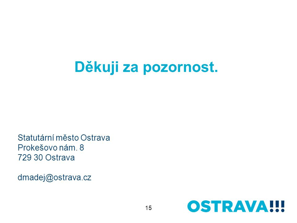15 Děkuji za pozornost. Statutární město Ostrava Prokešovo nám. 8 729 30 Ostrava dmadej@ostrava.cz