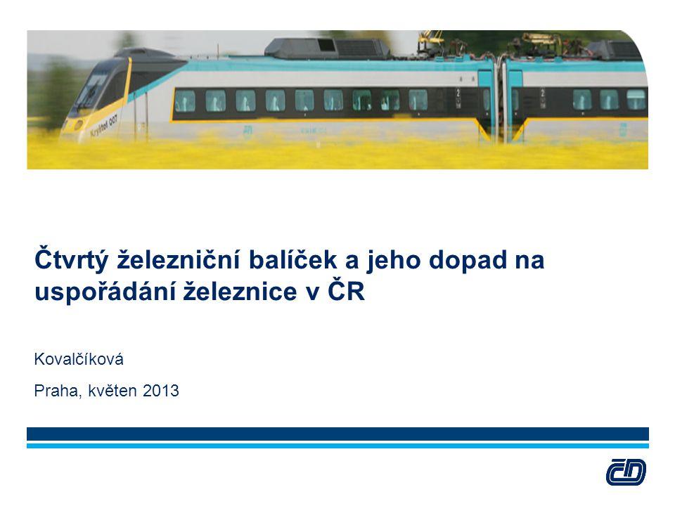 Čtvrtý železniční balíček a jeho dopad na uspořádání železnice v ČR Kovalčíková Praha, květen 2013