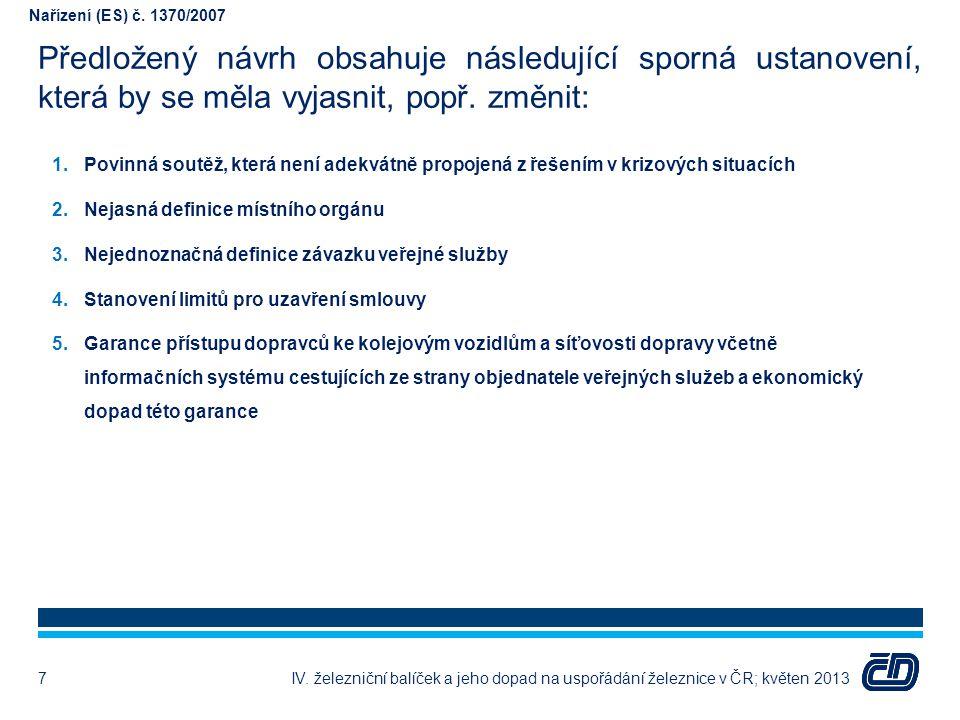 Předložený návrh obsahuje následující sporná ustanovení, která by se měla vyjasnit, popř. změnit: IV. železniční balíček a jeho dopad na uspořádání že