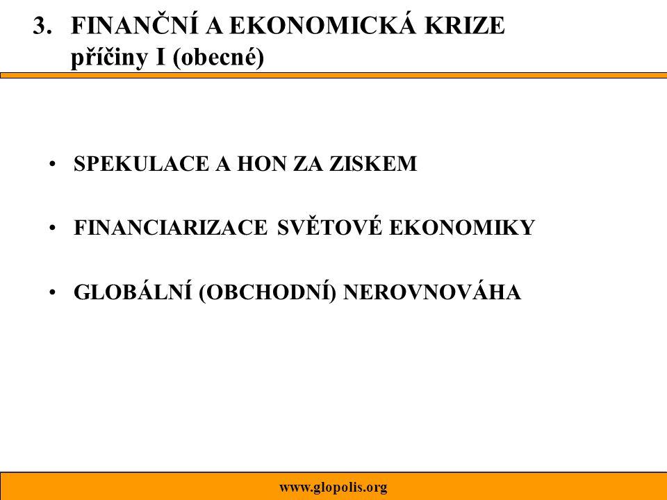 SPEKULACE A HON ZA ZISKEM FINANCIARIZACE SVĚTOVÉ EKONOMIKY GLOBÁLNÍ (OBCHODNÍ) NEROVNOVÁHA www.glopolis.org 3.