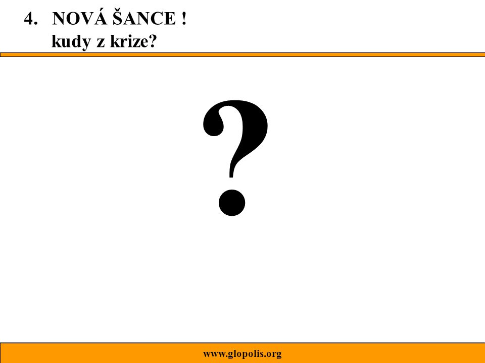 www.glopolis.org 4. NOVÁ ŠANCE ! kudy z krize