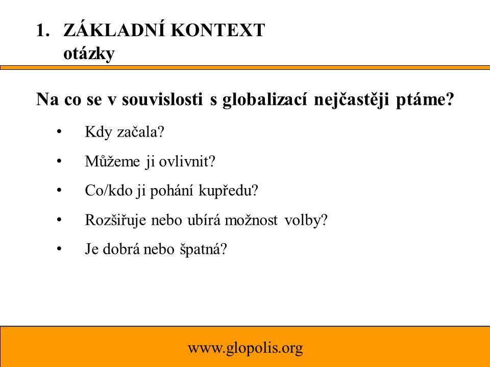 www.glopolis.org Obhájci (globalisté, neoliberálové) Globalizace je nezvratným, přirozeným procesem, který je založen na technickém pokroku a transnacionalizaci světové ekonomiky.