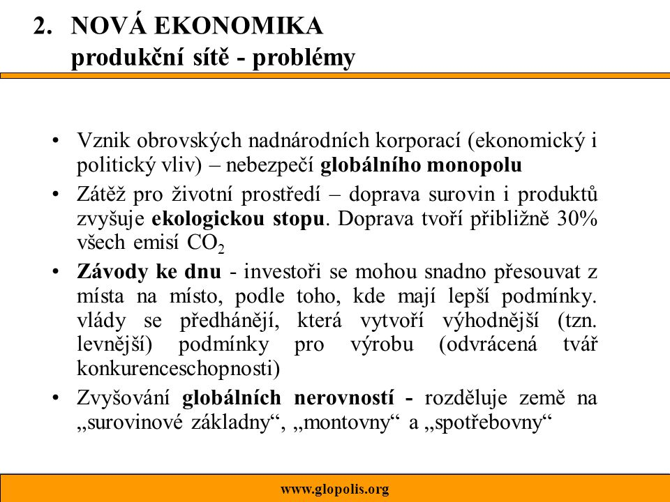 Vznik obrovských nadnárodních korporací (ekonomický i politický vliv) – nebezpečí globálního monopolu Zátěž pro životní prostředí – doprava surovin i produktů zvyšuje ekologickou stopu.