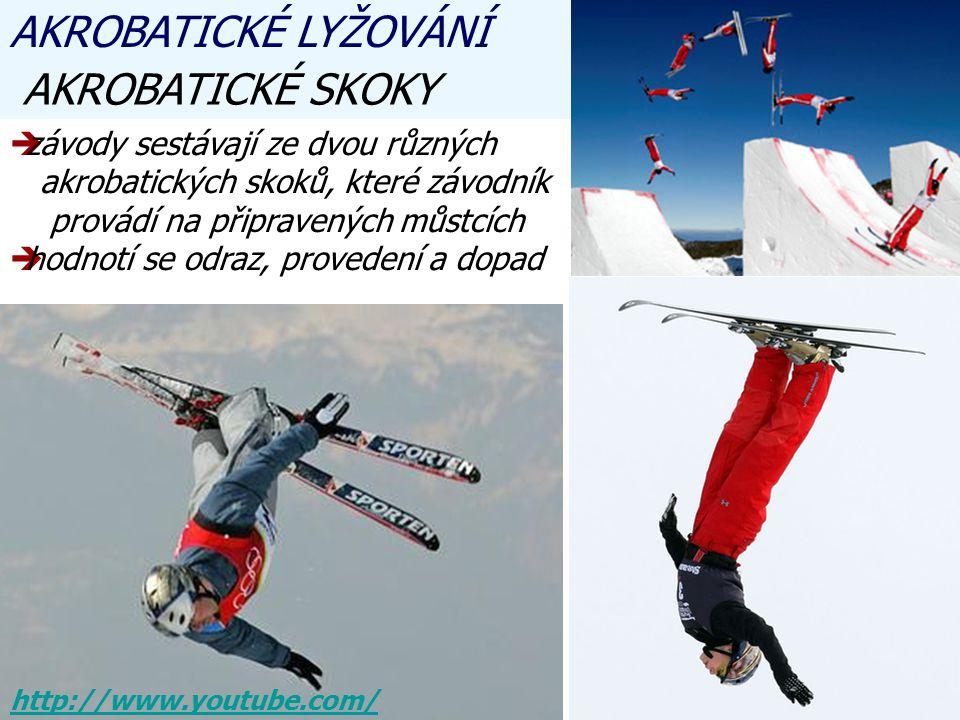 AKROBATICKÉ SKOKY zzávody sestávají ze dvou různých akrobatických skoků, které závodník provádí na připravených můstcích hhodnotí se odraz, provedení a dopad AKROBATICKÉ LYŽOVÁNÍ http://www.youtube.com/
