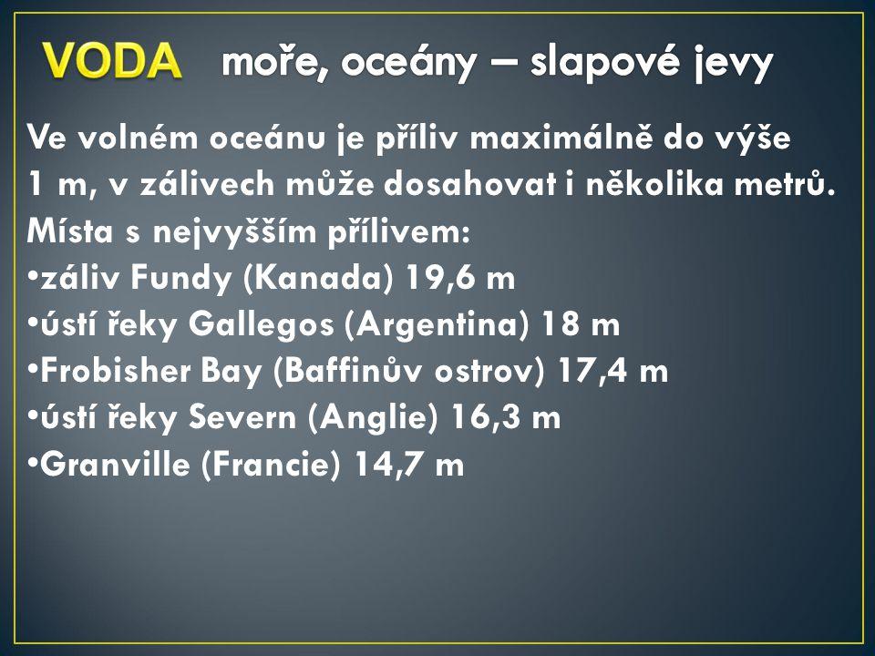 Ve volném oceánu je příliv maximálně do výše 1 m, v zálivech může dosahovat i několika metrů.