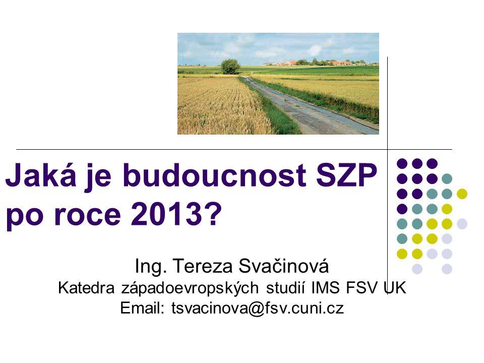 Jaká je budoucnost SZP po roce 2013? Ing. Tereza Svačinová Katedra západoevropských studií IMS FSV UK Email: tsvacinova@fsv.cuni.cz