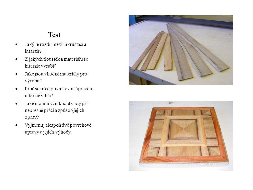 Test  Jaký je rozdíl mezi inkrustací a intarzií?  Z jakých tlouštěk a materiálů se intarzie vyrábí?  Jaké jsou vhodné materiály pro výrobu?  Proč