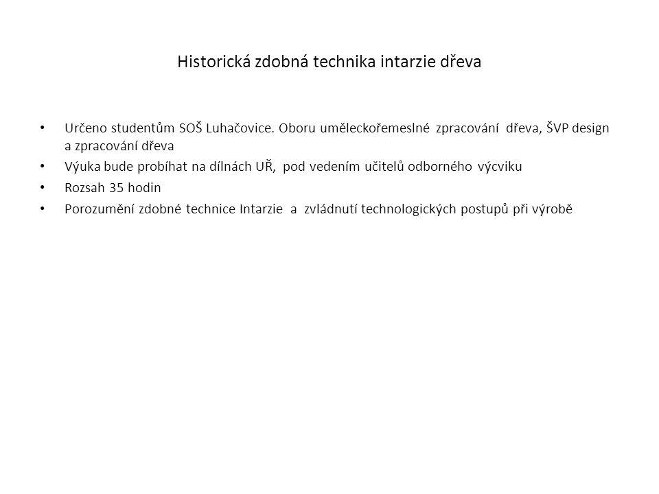 Historická zdobná technika intarzie dřeva Určeno studentům SOŠ Luhačovice. Oboru uměleckořemeslné zpracování dřeva, ŠVP design a zpracování dřeva Výuk