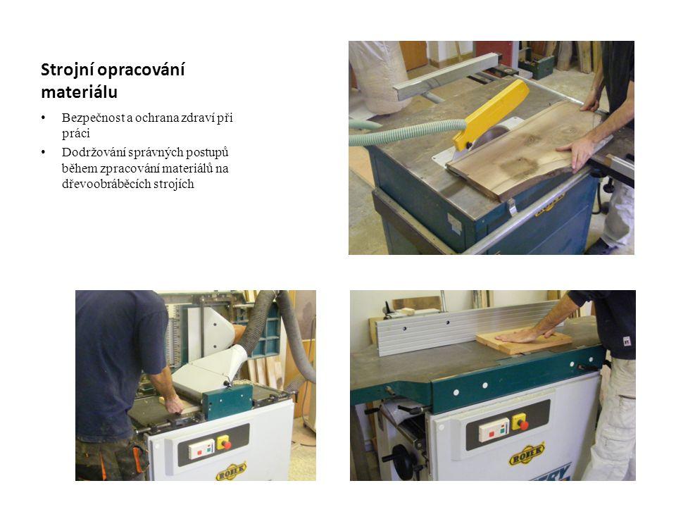 Strojní opracování materiálu Bezpečnost a ochrana zdraví při práci Dodržování správných postupů během zpracování materiálů na dřevoobráběcích strojích