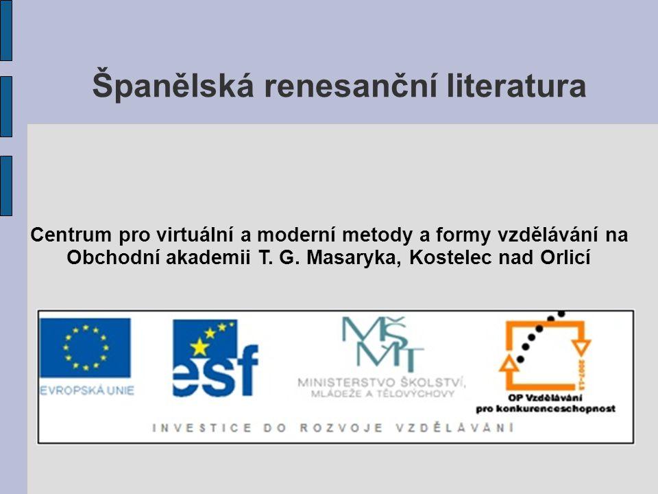 Španělská renesanční literatura Centrum pro virtuální a moderní metody a formy vzdělávání na Obchodní akademii T. G. Masaryka, Kostelec nad Orlicí