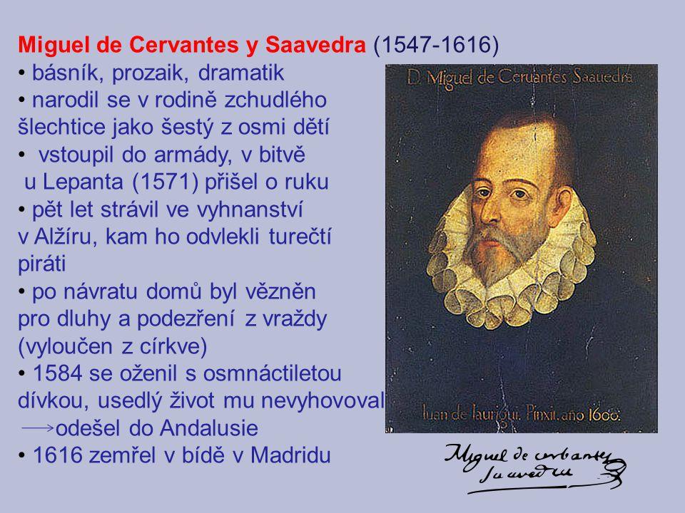 Miguel de Cervantes y Saavedra (1547-1616) básník, prozaik, dramatik narodil se v rodině zchudlého šlechtice jako šestý z osmi dětí vstoupil do armády