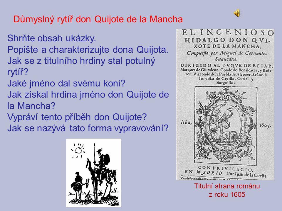 Důmyslný rytíř don Quijote de la Mancha Titulní strana románu z roku 1605 Shrňte obsah ukázky. Popište a charakterizujte dona Quijota. Jak se z tituln