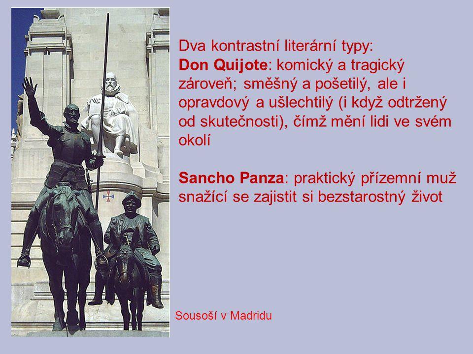 Sousoší v Madridu Dva kontrastní literární typy: Don Quijote: komický a tragický zároveň; směšný a pošetilý, ale i opravdový a ušlechtilý (i když odtr