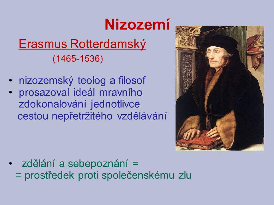 Nizozemí Erasmus Rotterdamský (1465-1536) nizozemský teolog a filosof prosazoval ideál mravního zdokonalování jednotlivce cestou nepřetržitého vzděláv