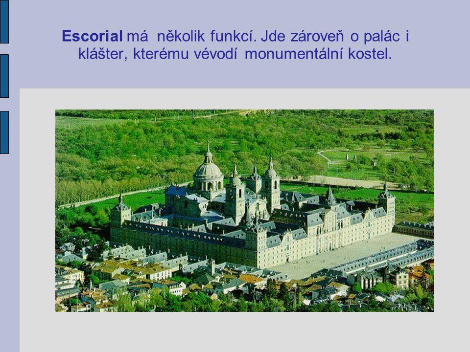 Escorial má několik funkcí. Jde zároveň o palác i klášter, kterému vévodí monumentální kostel.