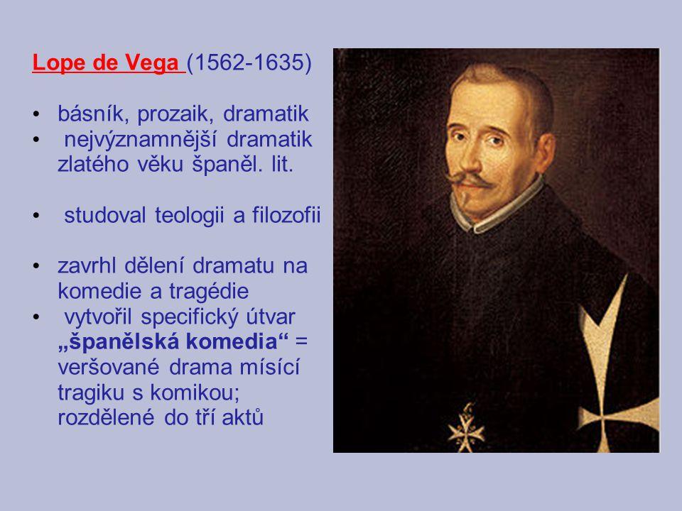 Lope de Vega (1562-1635) básník, prozaik, dramatik nejvýznamnější dramatik zlatého věku španěl. lit. studoval teologii a filozofii zavrhl dělení drama