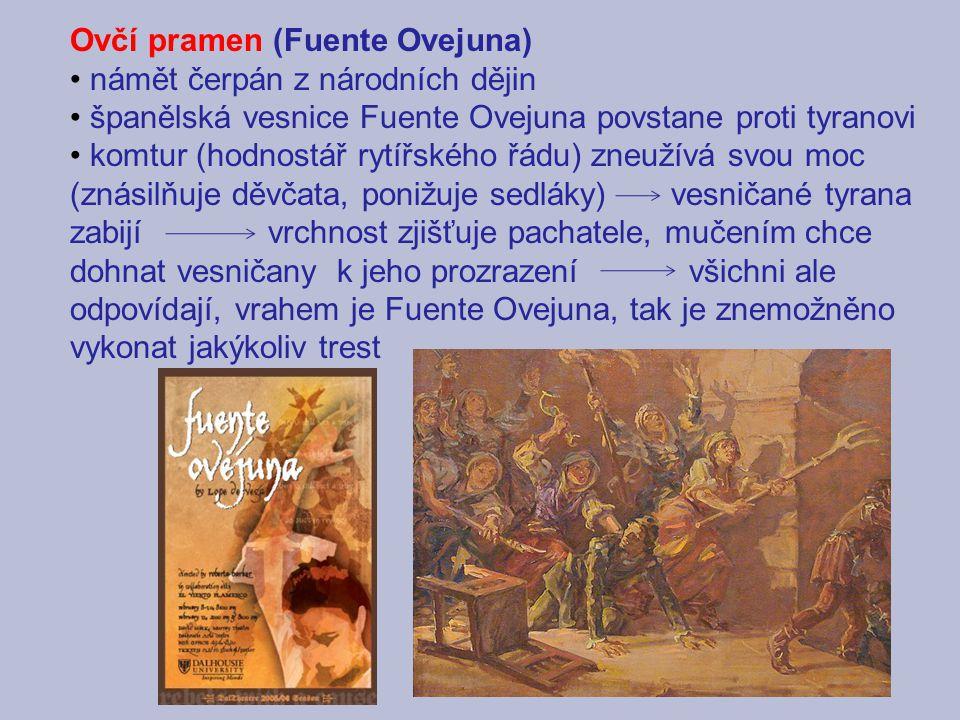 Ovčí pramen (Fuente Ovejuna) námět čerpán z národních dějin španělská vesnice Fuente Ovejuna povstane proti tyranovi komtur (hodnostář rytířského řádu