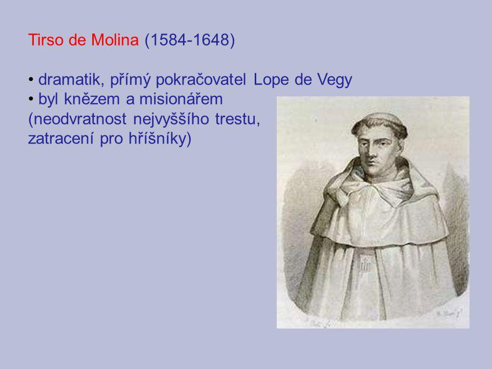 Tirso de Molina (1584-1648) dramatik, přímý pokračovatel Lope de Vegy byl knězem a misionářem (neodvratnost nejvyššího trestu, zatracení pro hříšníky)