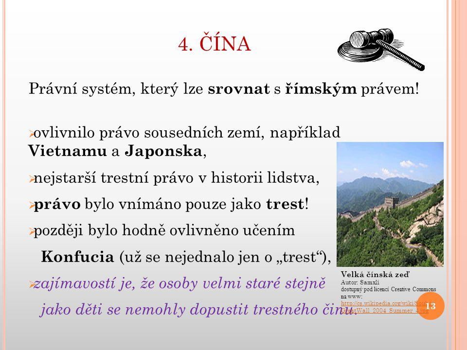 4.ČÍNA Právní systém, který lze srovnat s římským právem.