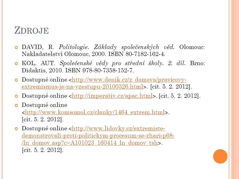 Z DROJE DAVID, R. Politologie. Základy společenských věd. Olomouc: Nakladatelství Olomouc, 2000. ISBN 80-7182-162-4. KOL. AUT. Společenské vědy pro st