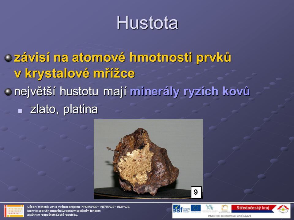 Hustota závisí na atomové hmotnosti prvků v krystalové mřížce největší hustotu mají minerály ryzích kovů zlato, platina zlato, platina Učební materiál